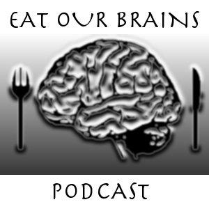 Eat Our Brains:  The Podcast